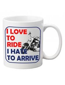 Cană - I love to ride, I hate to arrive