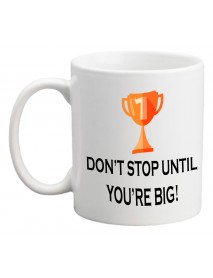 Cană - Don`t stoped until you are big
