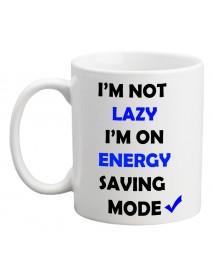 "Cană - I""m not lazy, I""m on energy saving mode"