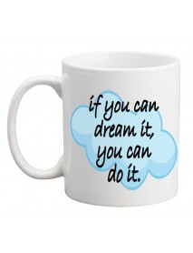 Cană - If you can dream it you can do it