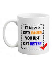 Cană - It never gets easier, you just get better