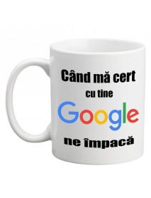 Cană personalizata - Când mă cert cu tine google ne împacă